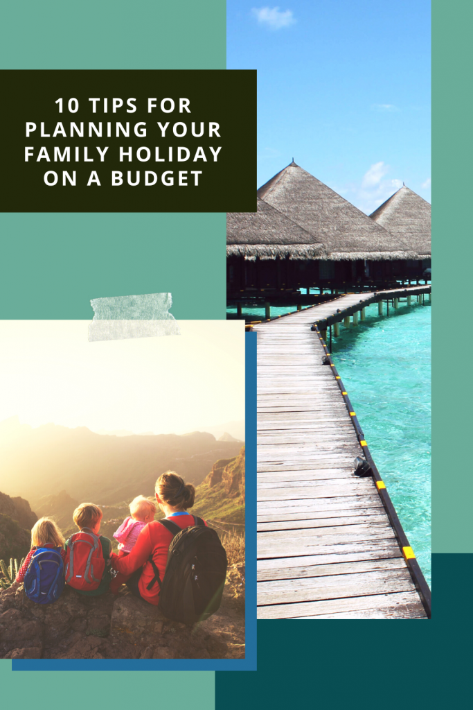 10 Tips for planning your family holiday on a budget